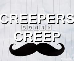 Creepers gonna creep